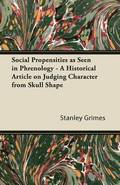 Social Propensities as Seen in Phrenology - A Historical Article on Judging Character from Skull Shape