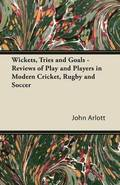 Wickets, Tries and Goals - Reviews of Play and Players in Modern Cricket, Rugby and Soccer