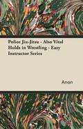 Police Jiu-Jitsu - Also Vital Holds in Wrestling - Easy Instructor Series