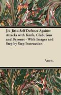 Jiu-Jitsu Self Defence Against Attacks with Knife, Club, Gun and Bayonet - With Images and Step by Step Instruction