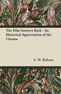The Film Answers Back - An Historical Appreciation of the Cinema