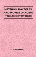 Maydays, Maypoles, and Morris Dancing (Folklore History Series)