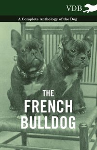 French Bulldog - A Complete Anthology of the Dog