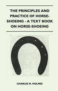 Principles and Practice of Horse-Shoeing - A Text Book on Horse-Shoeing