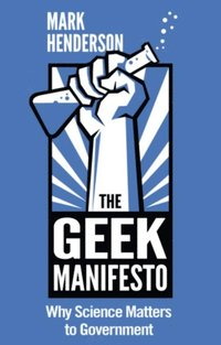 Geek Manifesto: Why Science Matters to Government (mini ebook)