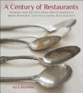 A Century of Restaurants: Stories and Recipes from 100 of America's Most Historic and Successful Restaurants