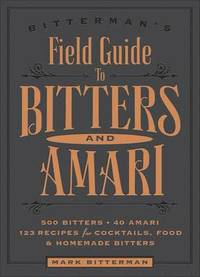 Bitterman's Field Guide to Bitters &; Amari
