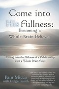 Come into His Fullness: Becoming a Whole-Brain Believer