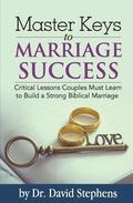 Master Keys to Marriage Success: Critical Lessons Couples Must Learn to Build a Strong Biblical Marriage