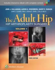 The Adult Hip (Two Volume Set): Hip Arthroplasty Surgery