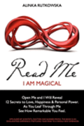 Read Me - I Am Magical: Open Me and I Will Reveal 12 Secrets to Love, Happiness & Personal Power. As You Leaf Through Me See How Remarkable Yo
