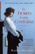 El Tiempo Entre Costuras: Una Novela = The Time Between Seams