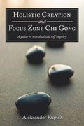 Holistic Creation and Focus Zone Chi Gong