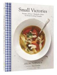 Small Victories: Recipes, Advice + Hundreds of Ideas for Home Cooking Triumphs