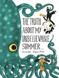 Truth About My Unbelievable Summer . . .
