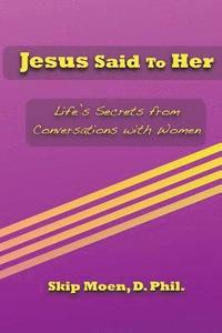 Jesus Said To Her: Life's Secrets from Conversations with Women