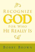 Recognize God for Who He Really Is