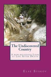 The Undiscovered Country: A non-religious Look at Life After Death