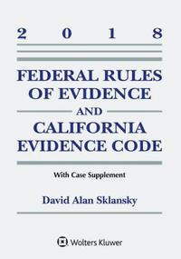 Federal Rules of Evidence and California Evidence Code: 2018 Case Supplement
