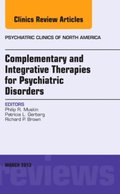 Complementary and Integrative Therapies for Psychiatric Disorders, An Issue of Psychiatric Clinics, E-Book