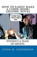 How To Easily Make A Comic Book/Graphic Novel: Without A Team Of Artists