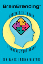 BrainBranding: Activate the Brain...Stimulate Your Brand