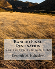 Rancho Final Destination: From Tulip Fields to Gold Fields