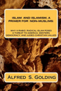 Islam and Islamism: A Primer for Non-Muslims: Why Rabid Radical Islam Poses a Threat to America, Western Democracy and Judeo-Christian Val