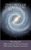 Theories of Everything by Logic: Unlock the secrets of dark matter/energy, atom model/chemical bond, homochirality/extinction, geomagnetism/earthquake
