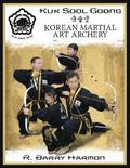 Kuk Sool Goong: Korean Martial Art Archery