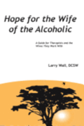 Hope for the Wife of the Alcoholic: : A Guide for Therapists and the Wives They Work With