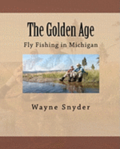The Golden Age: Fly Fishing in Michigan