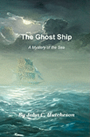 The Ghost Ship: A Mystery of the Sea
