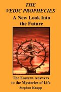 The Vedic Prophecies: A New Look into the Future: The Eastern Answers to the Mysteries of Life