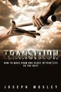 Transition: How to Move from One Place in Your Life to the Next