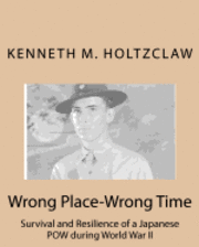 Wrong Place-Wrong Time: Survival and Resilienceof a JapanesePOW During World War II