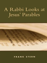 Rabbi Looks at Jesus' Parables