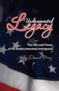 Undocumented Legacy: The Life and Times of an undocumented immigrant