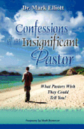 Confessions of an Insignificant Pastor: What Pastors Wish They Could Tell You!