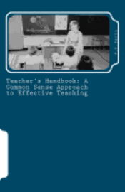 Teacher's Handbook: A Common Sense Approach to Effective Teaching