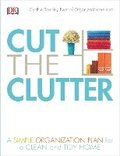 Cut the Clutter: A Simple Organization Plan for a Clean and Tidy Home