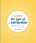 The Law of Attraction: Have the Abundant Life You Were Meant to Have
