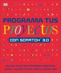 Programa Tus Proyectos Con Scratch 3.0: A Step-By-Step Visual Guide to Coding Your Own Animations, Games, Simulations, a