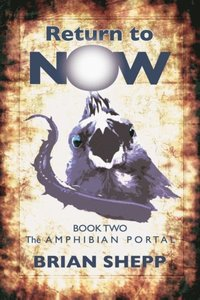 Return to Now, Book Two: The Amphibian Portal