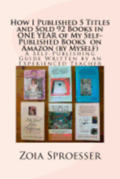 How I Published 5 Titles and Sold 92 Books in One Year of My Self-Published Books on Amazon (by Myself): A Self-Publishing Guide Written by an Experie