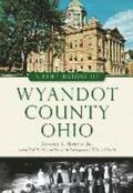 A Brief History of Wyandot County, Ohio