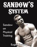 Sandow's System: Sandow on Physical Training (Original 1894 Version, Restored)