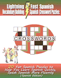 Lightning Fast Spanish Vocabulary Building Spanish Crossword Puzzles: 20 Fun Spanish Puzzles to Help You Learn Spanish Quickly, Speak Spanish More Flu