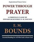 Power Through Prayer: A Christian Classic by Edward McKendree (E. M.) Bounds