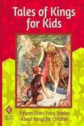 Tales of Kings for Kids: Fifteen Short Fairy Stories about Kings for Children